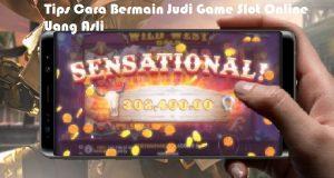 Tips Cara Bermain Judi Game Slot Online Uang Asli